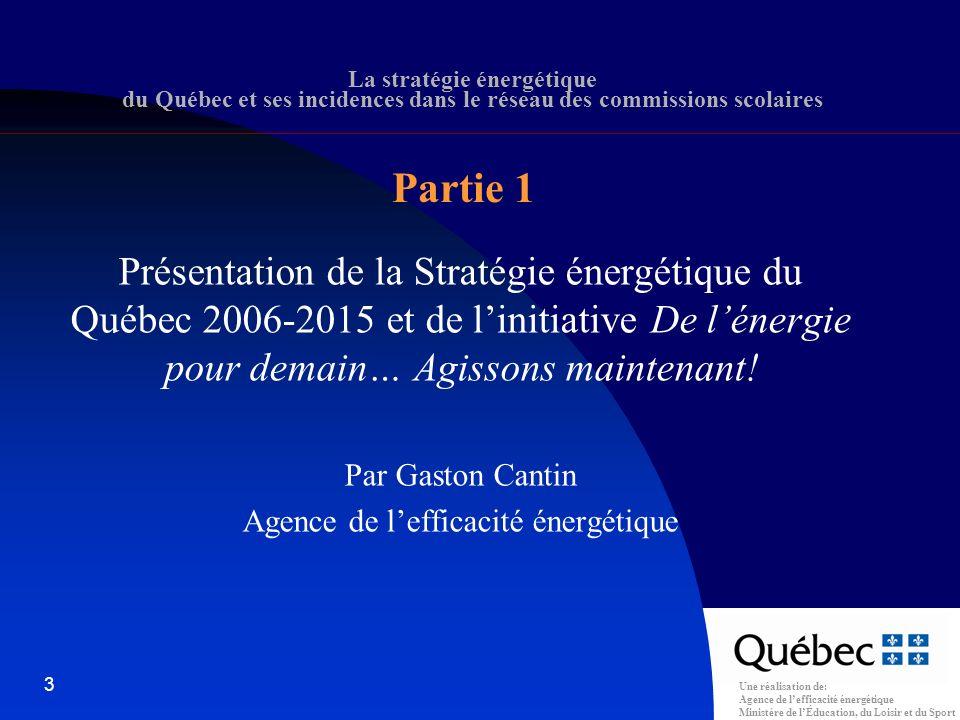 Une réalisation de: Agence de lefficacité énergétique Ministère de lÉducation, du Loisir et du Sport 4 Rappel des grandes lignes de la stratégie énergétique Principales modifications législatives en matière dE.É.