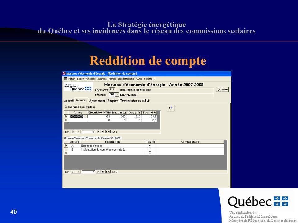 Une réalisation de: Agence de lefficacité énergétique Ministère de lÉducation, du Loisir et du Sport 40 La Stratégie énergétique du Québec et ses incidences dans le réseau des commissions scolaires Reddition de compte