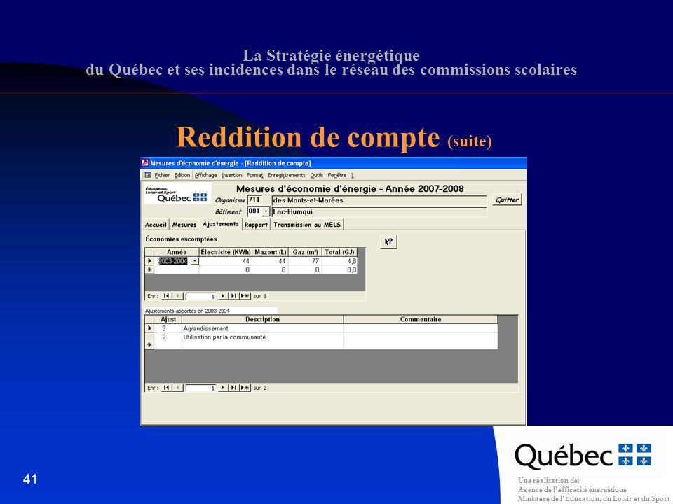 Une réalisation de: Agence de lefficacité énergétique Ministère de lÉducation, du Loisir et du Sport 41 La Stratégie énergétique du Québec et ses incidences dans le réseau des commissions scolaires Reddition de compte (suite)