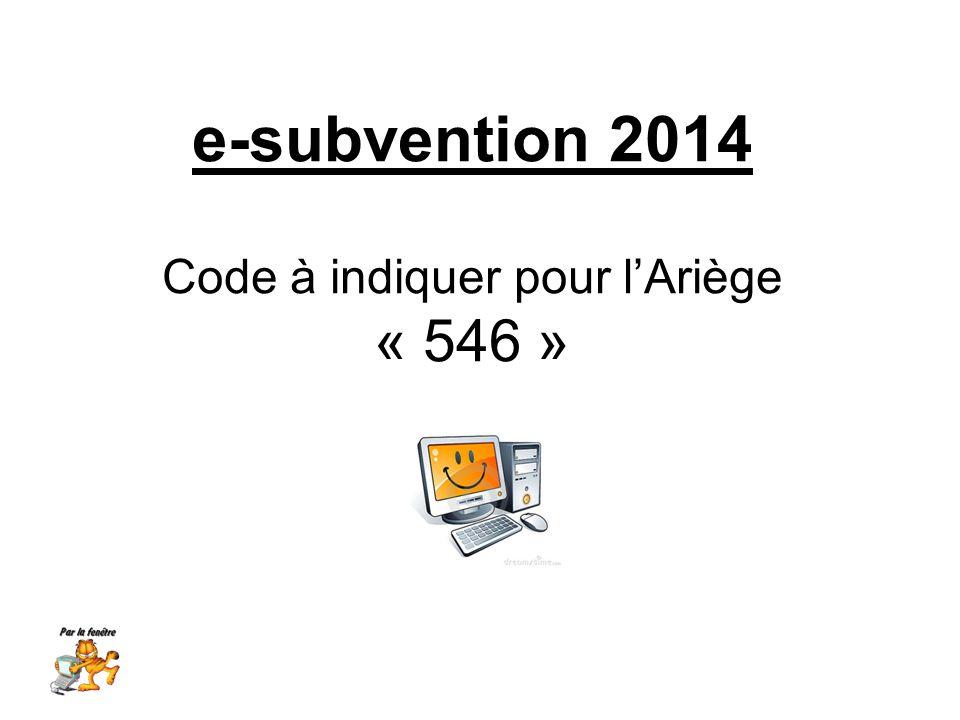 e-subvention 2014 Code à indiquer pour lAriège « 546 »