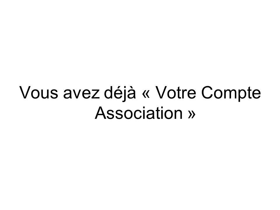 Vous avez déjà « Votre Compte Association »