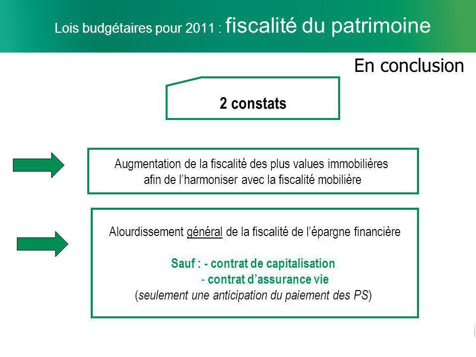 13 Lois budgétaires pour 2011 : fiscalité du patrimoine En conclusion 2 constats Augmentation de la fiscalité des plus values immobilières afin de lha