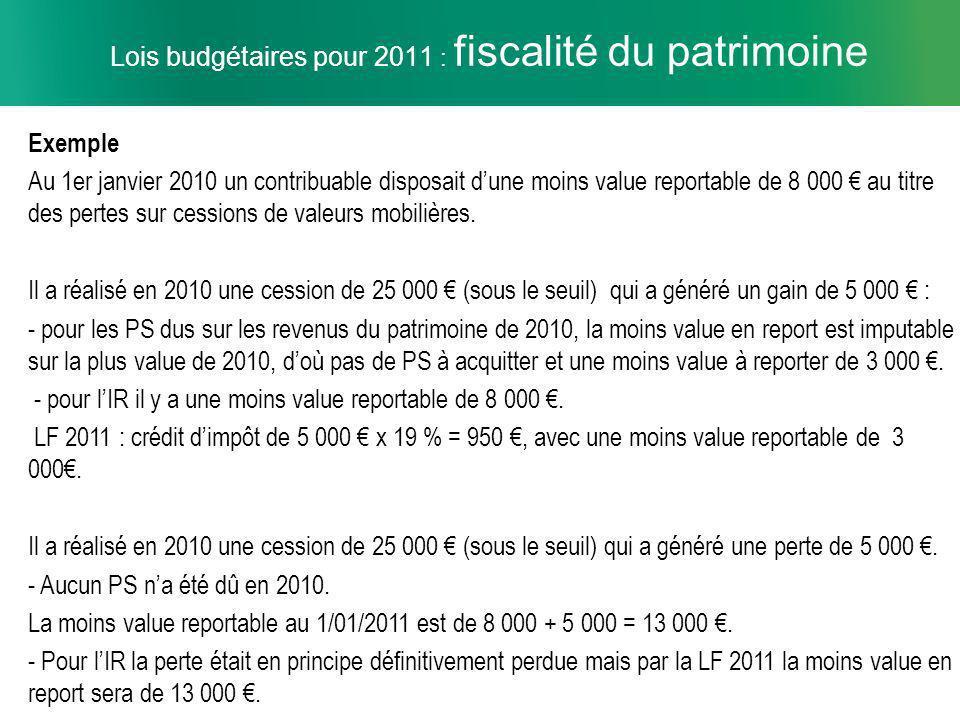 7 Lois budgétaires pour 2011 : fiscalité du patrimoine Exemple Au 1er janvier 2010 un contribuable disposait dune moins value reportable de 8 000 au titre des pertes sur cessions de valeurs mobilières.