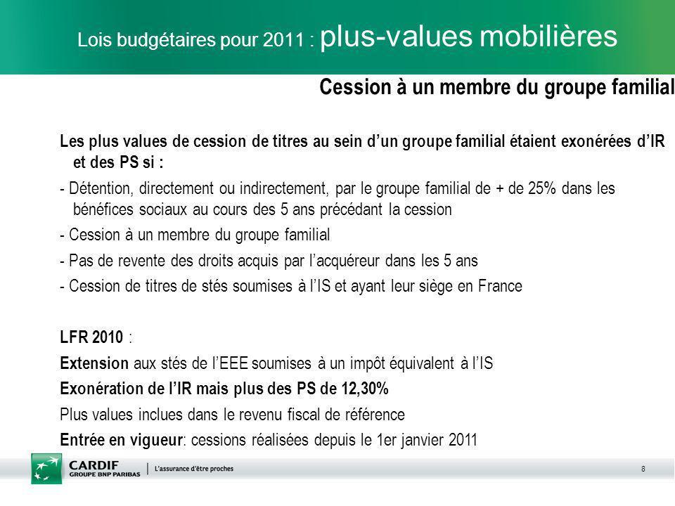 8 Lois budgétaires pour 2011 : plus-values mobilières Cession à un membre du groupe familial Les plus values de cession de titres au sein dun groupe f