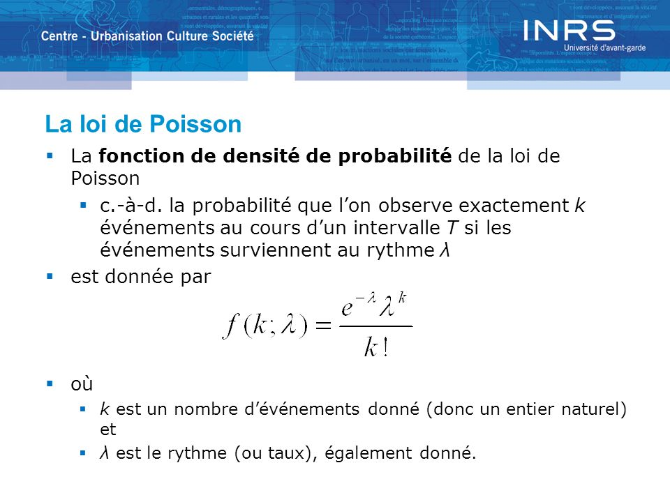 La loi de Poisson La fonction de densité de probabilité de la loi de Poisson c.-à-d.