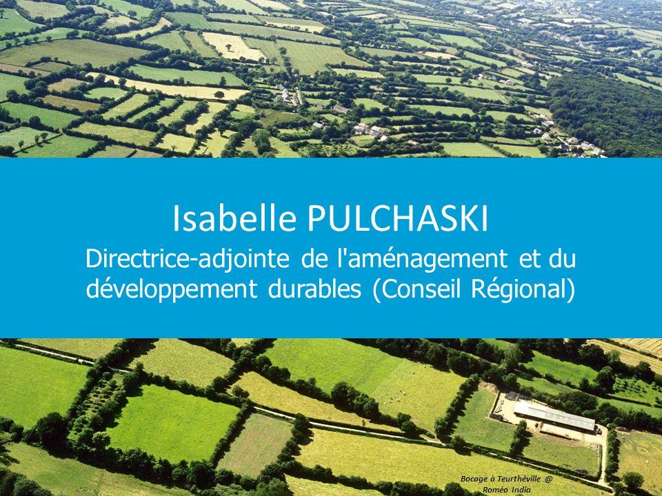 Isabelle PULCHASKI Directrice-adjointe de l aménagement et du développement durables (Conseil Régional) Bocage à Teurthéville @ Roméo India