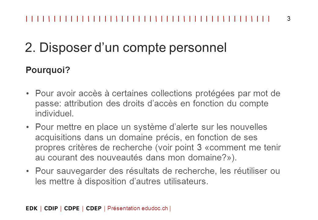 Présentation edudoc.ch | 3 2. Disposer dun compte personnel Pourquoi.