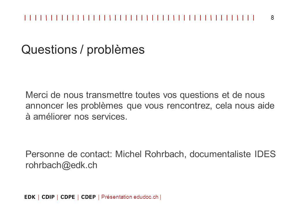 Présentation edudoc.ch | 8 Questions / problèmes Merci de nous transmettre toutes vos questions et de nous annoncer les problèmes que vous rencontrez, cela nous aide à améliorer nos services.