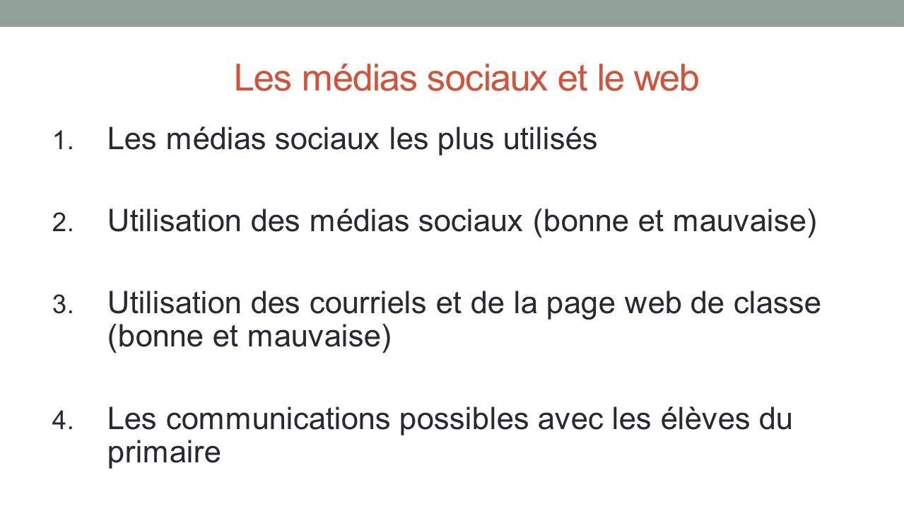 Les médias sociaux et le web 1. Les médias sociaux les plus utilisés 2. Utilisation des médias sociaux (bonne et mauvaise) 3. Utilisation des courriel