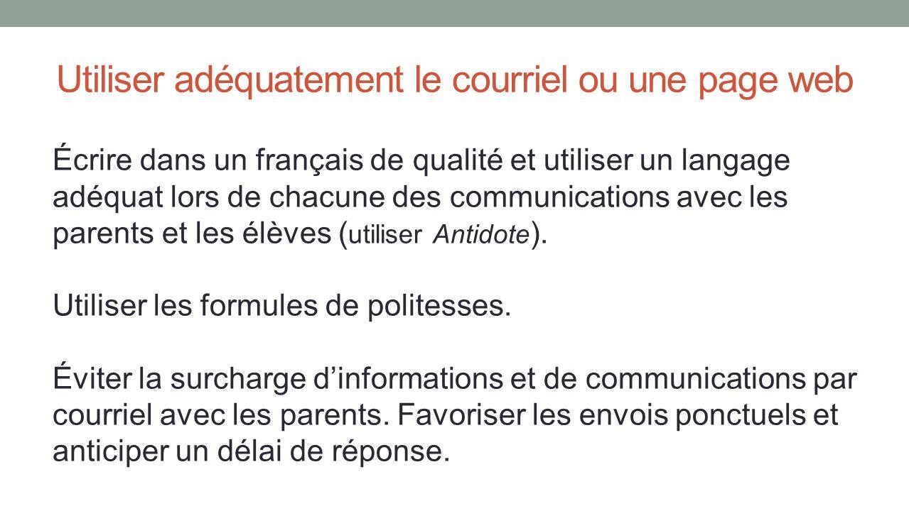 Écrire dans un français de qualité et utiliser un langage adéquat lors de chacune des communications avec les parents et les élèves ( utiliser Antidot