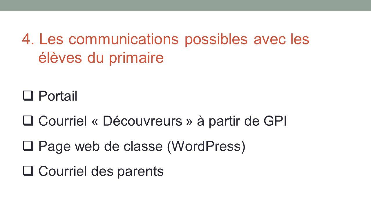4. Les communications possibles avec les élèves du primaire Portail Courriel « Découvreurs » à partir de GPI Page web de classe (WordPress) Courriel d