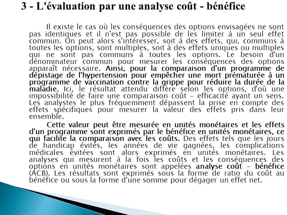 3 - L évaluation par une analyse coût - bénéfice Il existe le cas où les conséquences des options envisagées ne sont pas identiques et il n est pas possible de les limiter à un seul effet commun.