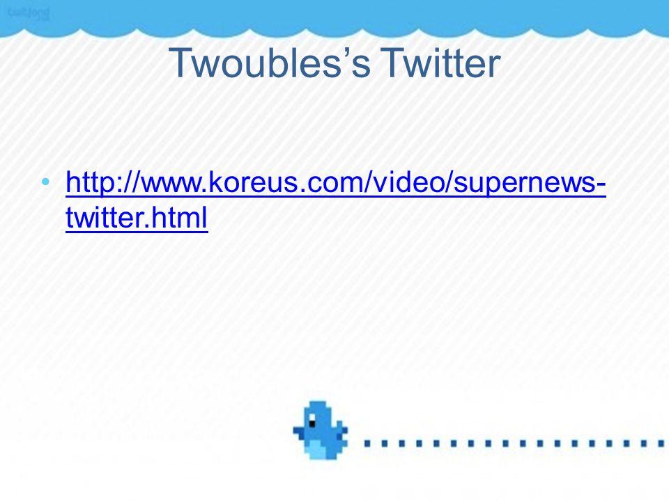 Twoubless Twitter http://www.koreus.com/video/supernews- twitter.htmlhttp://www.koreus.com/video/supernews- twitter.html