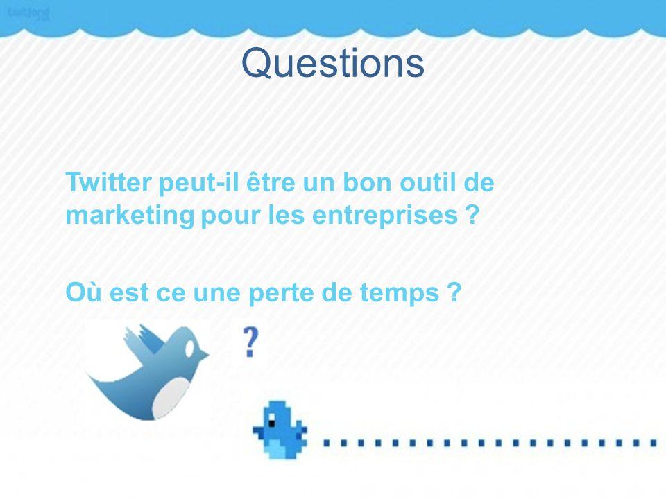 Questions Twitter peut-il être un bon outil de marketing pour les entreprises ? Où est ce une perte de temps ?