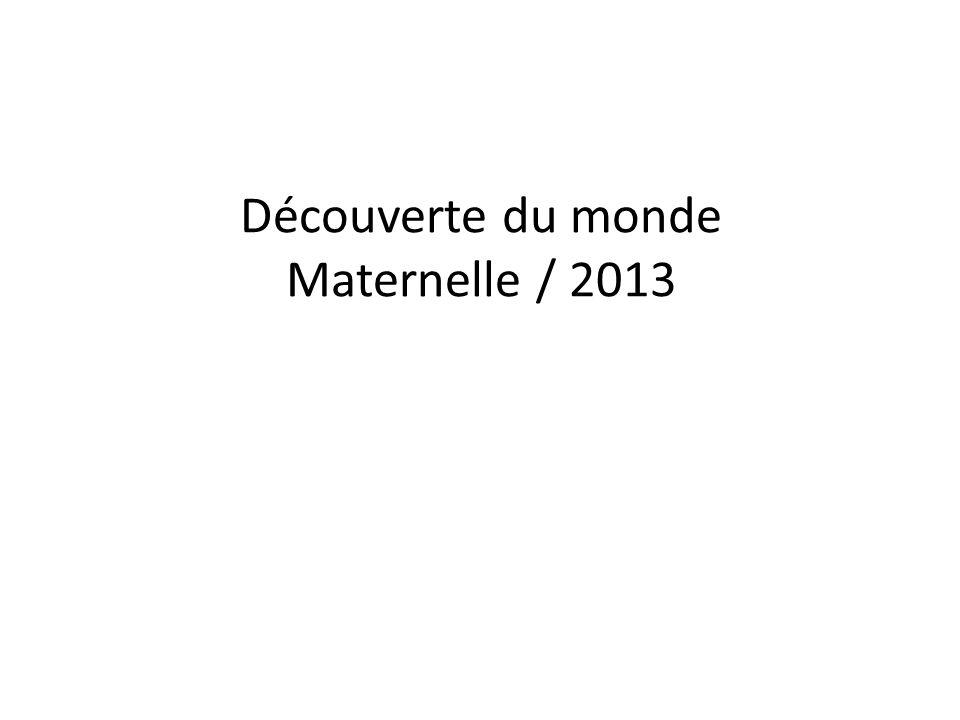 Découverte du monde Maternelle / 2013