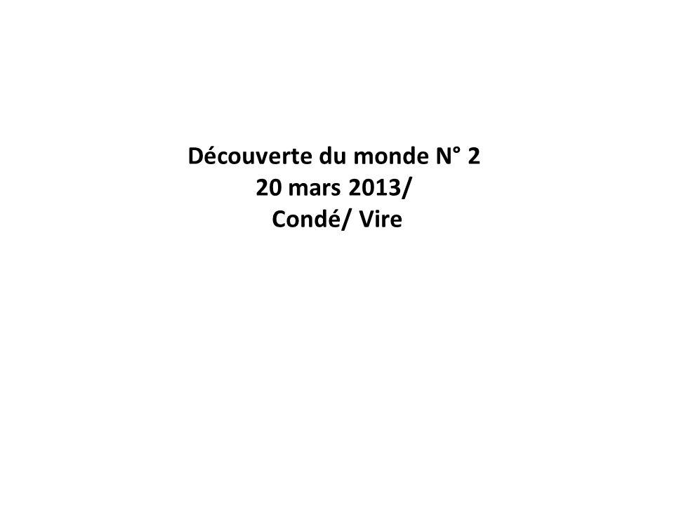 Découverte du monde N° 2 20 mars 2013/ Condé/ Vire