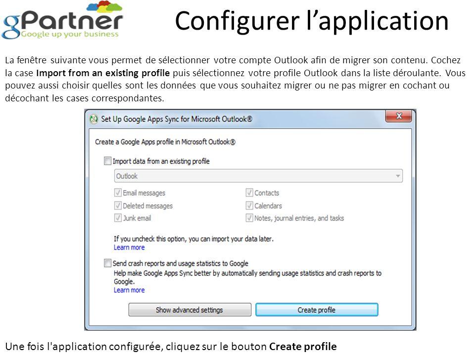 Configurer lapplication La fenêtre suivante vous permet de sélectionner votre compte Outlook afin de migrer son contenu. Cochez la case Import from an