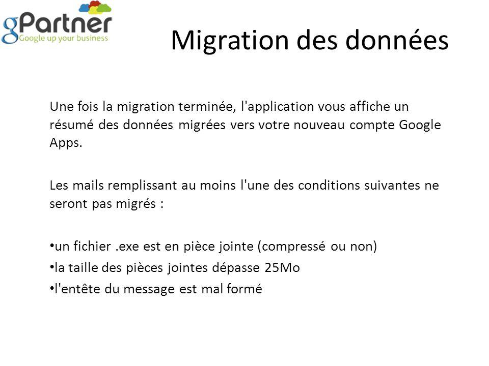 Migration des données Une fois la migration terminée, l'application vous affiche un résumé des données migrées vers votre nouveau compte Google Apps.