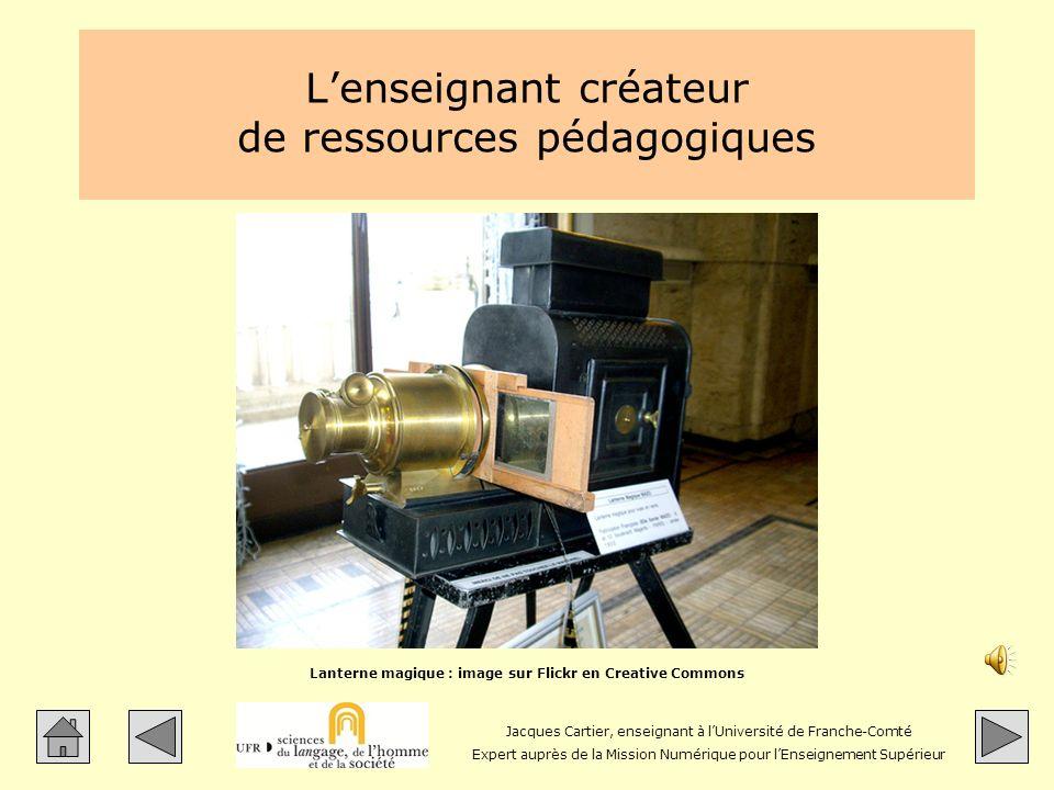 Jacques Cartier, enseignant à lUniversité de Franche-Comté Expert auprès de la Mission Numérique pour lEnseignement Supérieur Lenseignant créateur de ressources pédagogiques Lanterne magique : image sur Flickr en Creative Commons