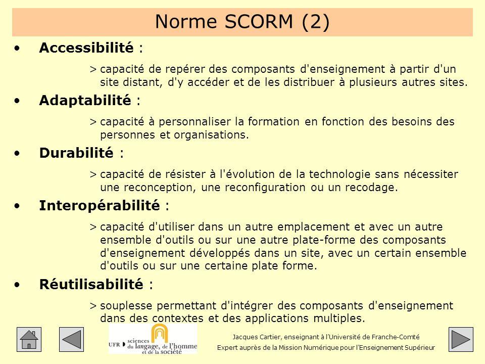 Jacques Cartier, enseignant à lUniversité de Franche-Comté Expert auprès de la Mission Numérique pour lEnseignement Supérieur Norme SCORM (2) Accessib