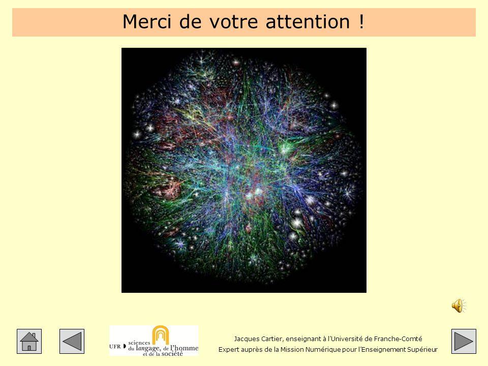 Jacques Cartier, enseignant à lUniversité de Franche-Comté Expert auprès de la Mission Numérique pour lEnseignement Supérieur Merci de votre attention !