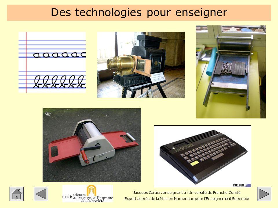 Jacques Cartier, enseignant à lUniversité de Franche-Comté Expert auprès de la Mission Numérique pour lEnseignement Supérieur Des technologies pour enseigner