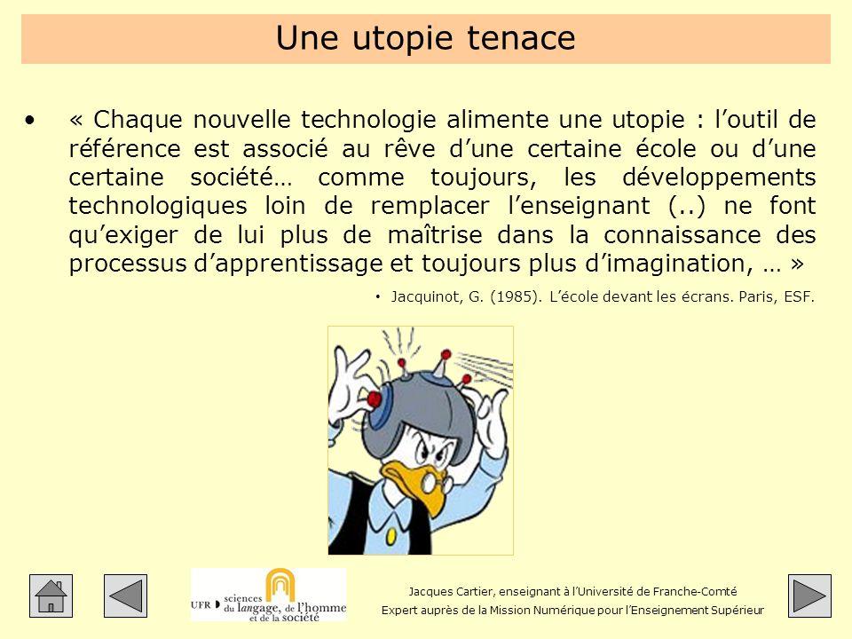 Jacques Cartier, enseignant à lUniversité de Franche-Comté Expert auprès de la Mission Numérique pour lEnseignement Supérieur Une utopie tenace « Chaq