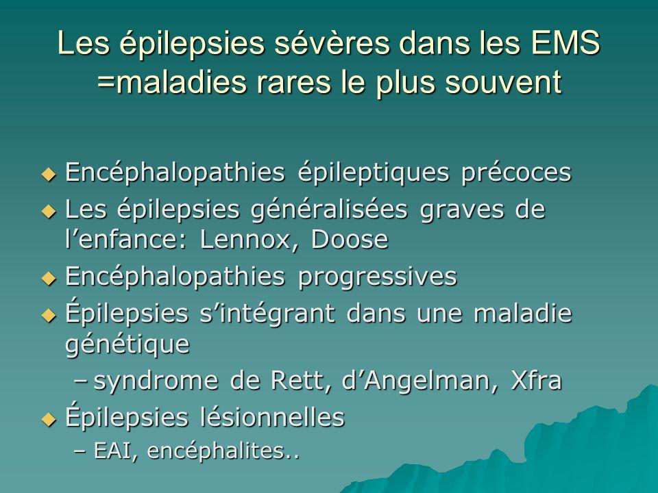 Les épilepsies sévères dans les EMS =maladies rares le plus souvent Encéphalopathies épileptiques précoces Encéphalopathies épileptiques précoces Les