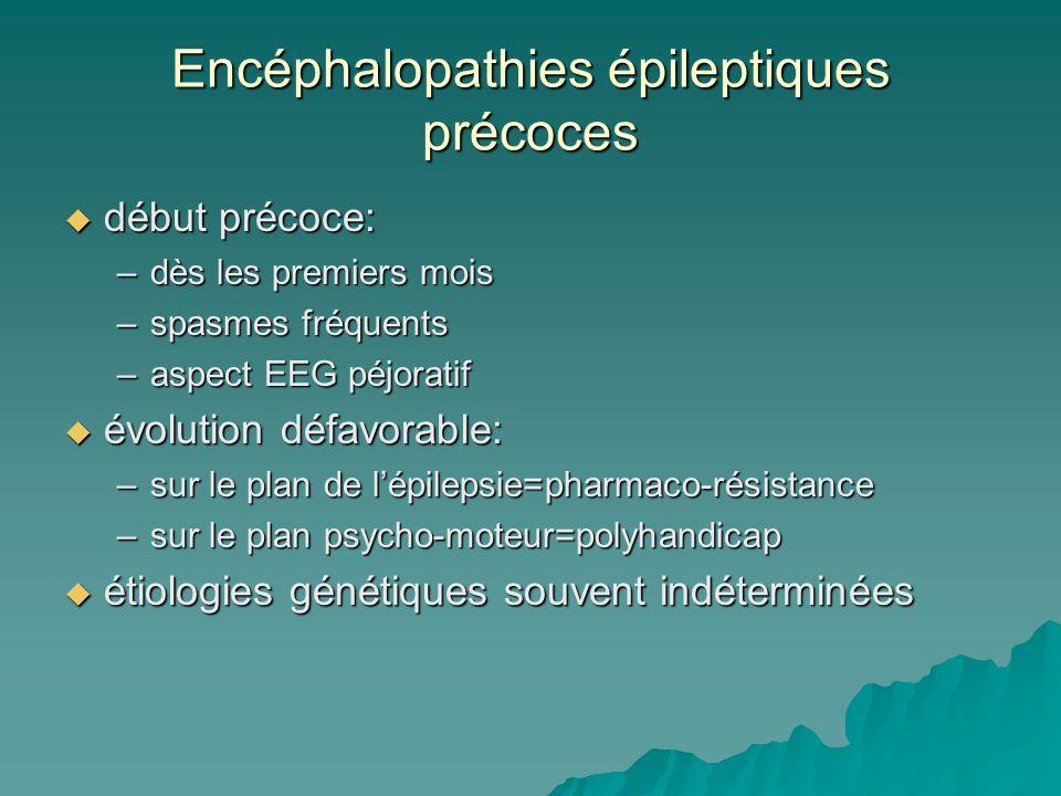 Encéphalopathies épileptiques précoces début précoce: début précoce: –dès les premiers mois –spasmes fréquents –aspect EEG péjoratif évolution défavor