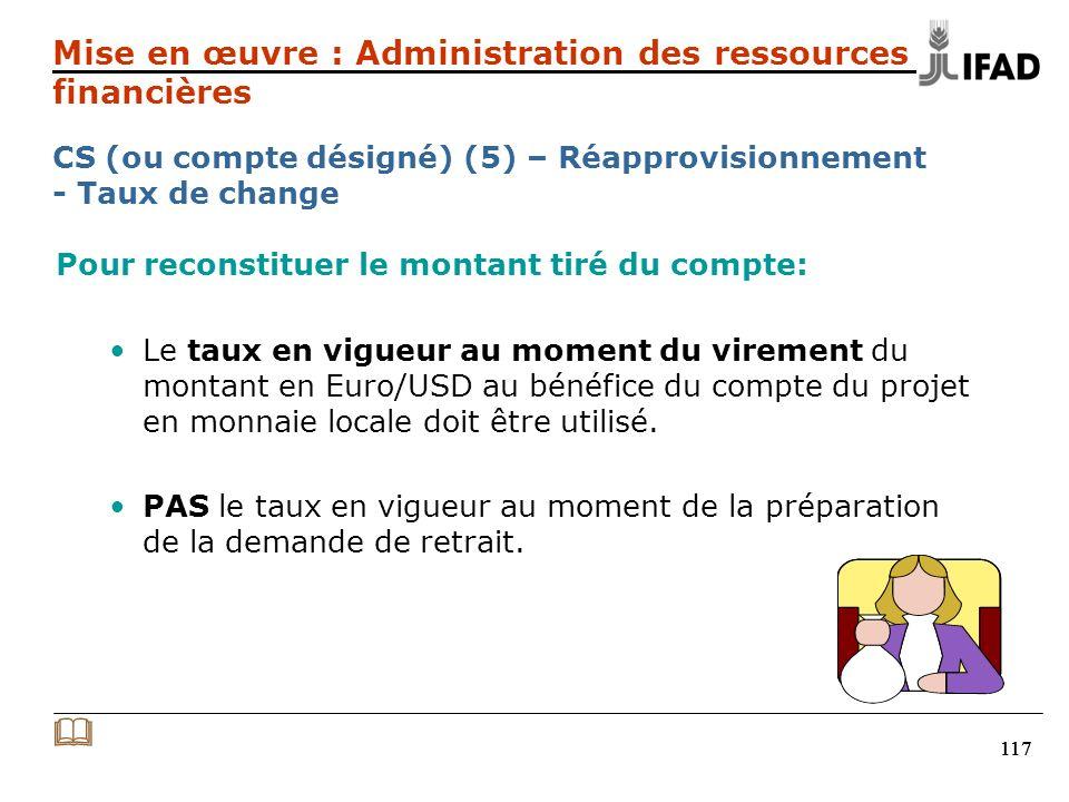 117 Pour reconstituer le montant tiré du compte: Le taux en vigueur au moment du virement du montant en Euro/USD au bénéfice du compte du projet en monnaie locale doit être utilisé.