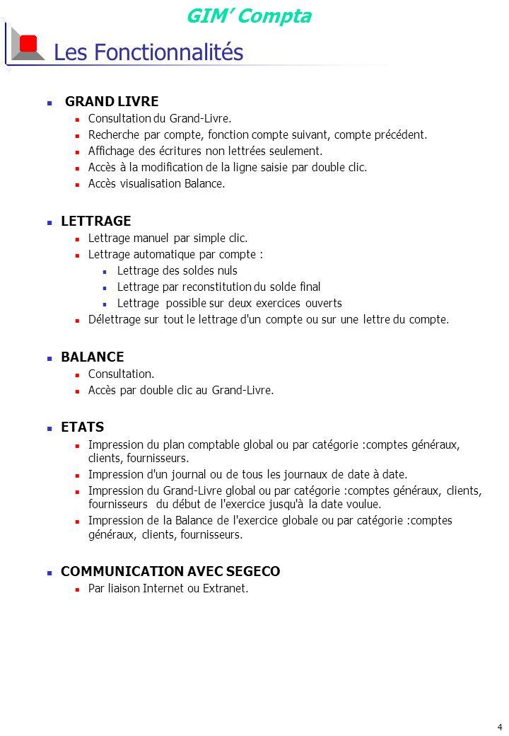 GIM Compta 5 Les Points Forts Conception Logiciel conçu et utilisé en interne par SEGECO : gage de qualité et de sécurité.