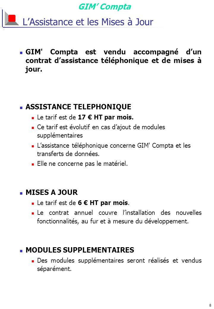 GIM Compta 8 LAssistance et les Mises à Jour GIM Compta est vendu accompagné dun contrat dassistance téléphonique et de mises à jour.