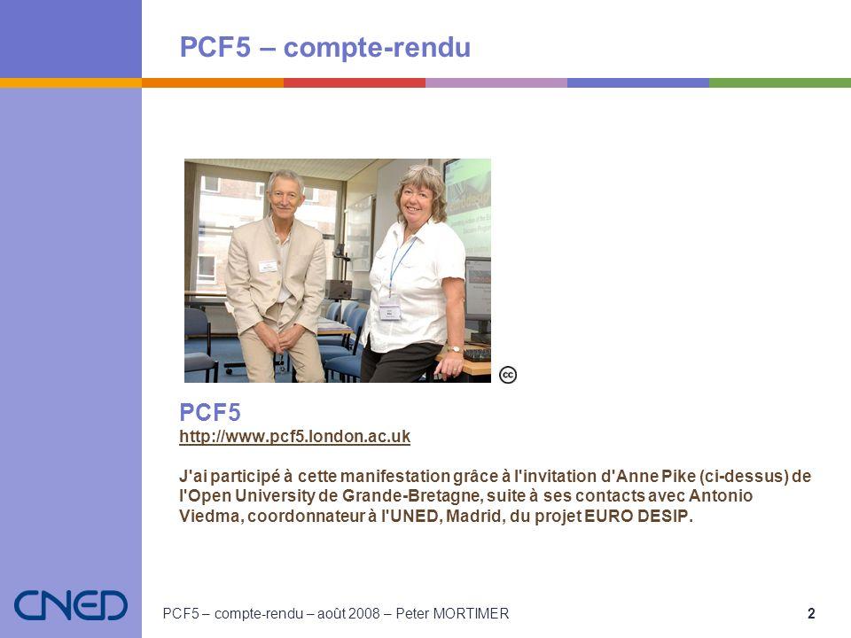 PCF5 – compte-rendu PCF5 – compte-rendu – août 2008 – Peter MORTIMER 2 PCF5 http://www.pcf5.london.ac.uk J'ai participé à cette manifestation grâce à