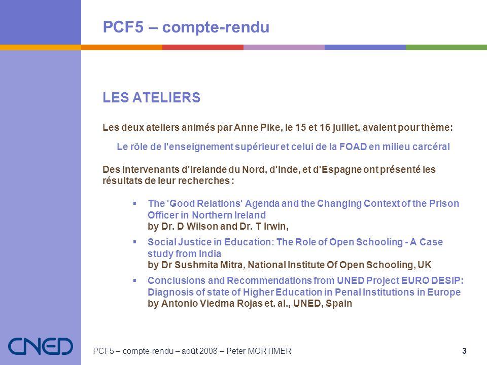 PCF5 – compte-rendu PCF5 – compte-rendu – août 2008 – Peter MORTIMER 3 LES ATELIERS Les deux ateliers animés par Anne Pike, le 15 et 16 juillet, avaie