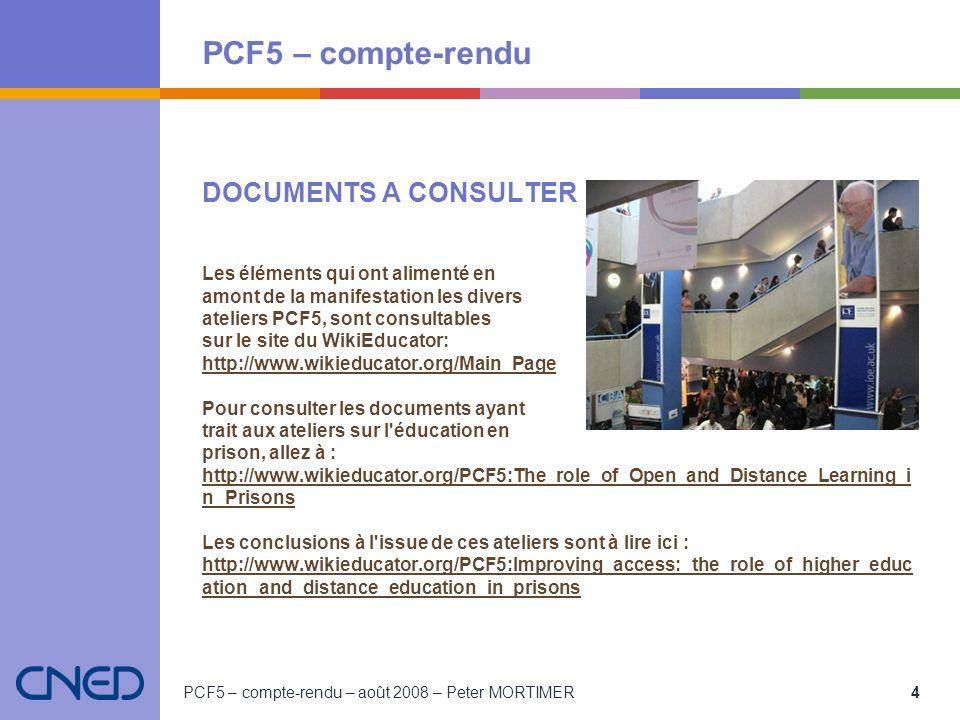 PCF5 – compte-rendu PCF5 – compte-rendu – août 2008 – Peter MORTIMER 4 DOCUMENTS A CONSULTER Les éléments qui ont alimenté en amont de la manifestatio
