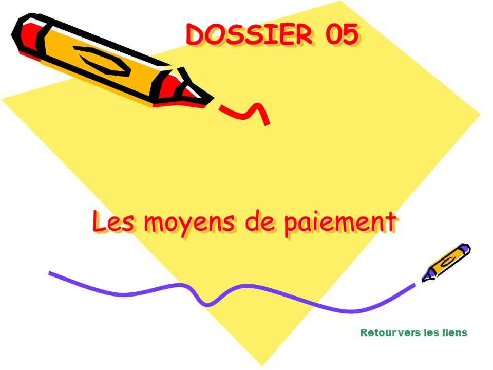 Les moyens de paiement Les moyens de paiement Les moyens de paiement DOSSIER 05 DOSSIER 05 Retour vers les liens