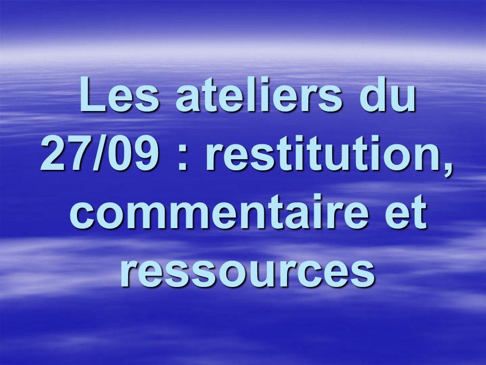 Les ateliers du 27/09 : restitution, commentaire et ressources