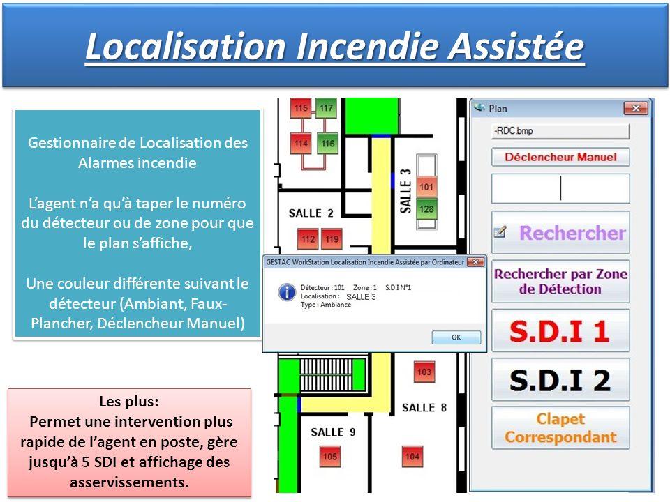 Localisation Incendie Assistée Les plus: Permet une intervention plus rapide de lagent en poste, gère jusquà 5 SDI et affichage des asservissements. L