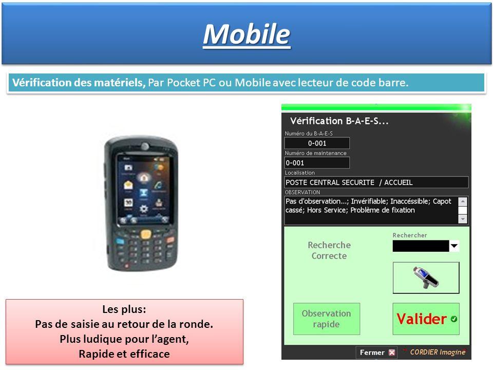 Vérification des matériels, Par Pocket PC ou Mobile avec lecteur de code barre. Les plus: Pas de saisie au retour de la ronde. Plus ludique pour lagen
