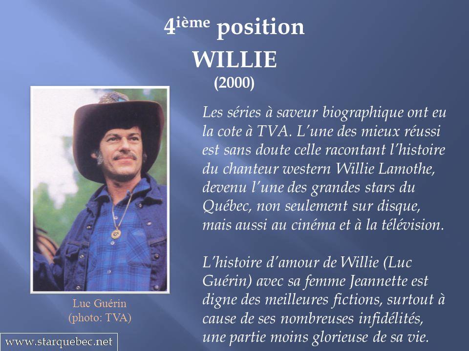 4 ième position WILLIE (2000) Les séries à saveur biographique ont eu la cote à TVA. Lune des mieux réussi est sans doute celle racontant lhistoire du