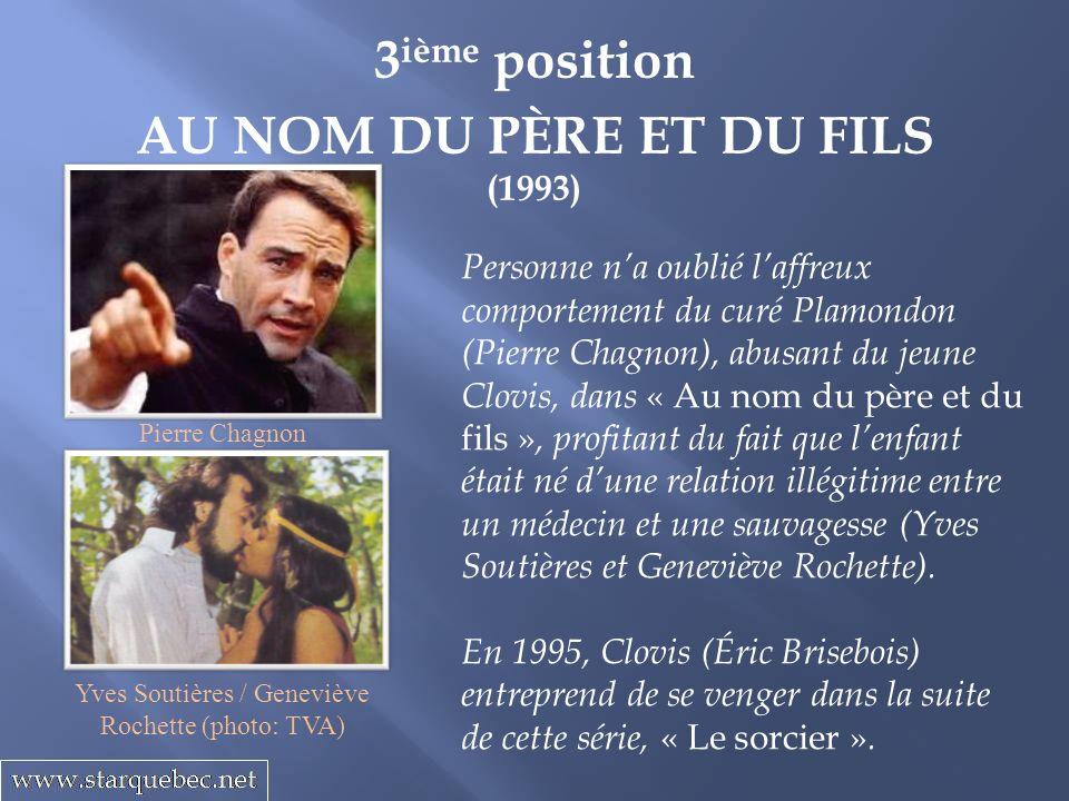 3 ième position AU NOM DU PÈRE ET DU FILS (1993) Personne na oublié laffreux comportement du curé Plamondon (Pierre Chagnon), abusant du jeune Clovis,