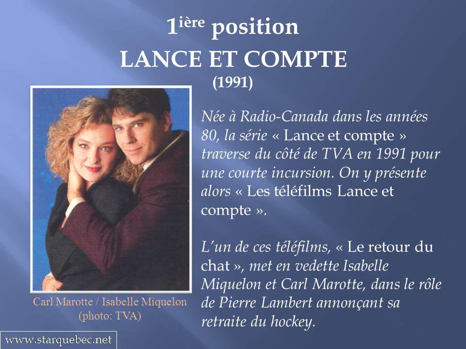 1 ière position LANCE ET COMPTE (1991) Née à Radio-Canada dans les années 80, la série « Lance et compte » traverse du côté de TVA en 1991 pour une co