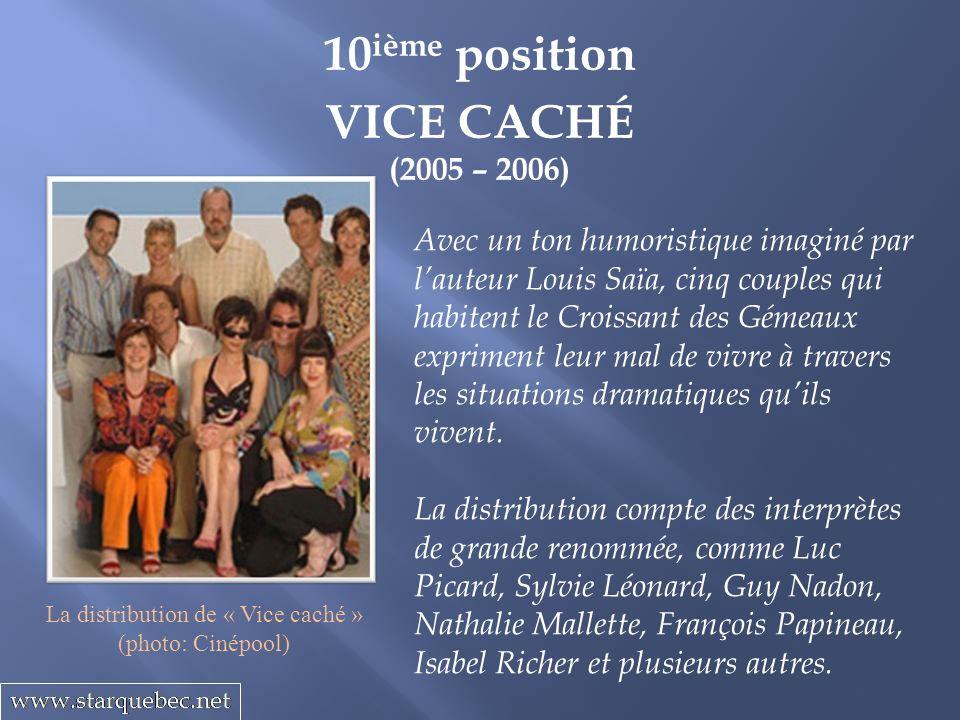 10 ième position VICE CACHÉ (2005 – 2006) Avec un ton humoristique imaginé par lauteur Louis Saïa, cinq couples qui habitent le Croissant des Gémeaux