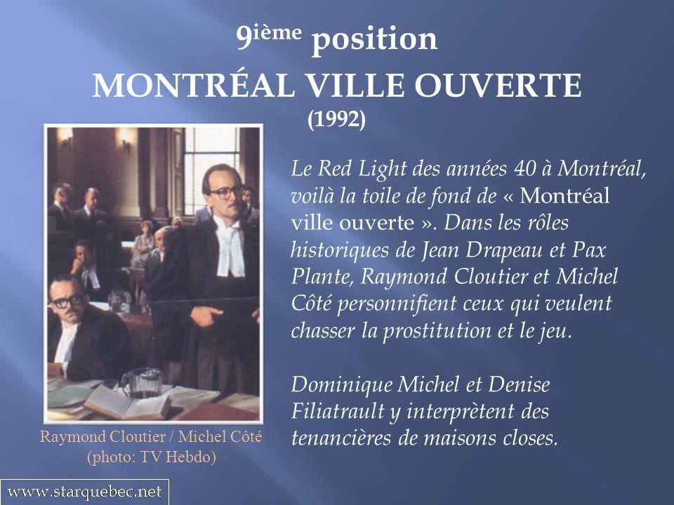 9 ième position MONTRÉAL VILLE OUVERTE (1992) Le Red Light des années 40 à Montréal, voilà la toile de fond de « Montréal ville ouverte ». Dans les rô