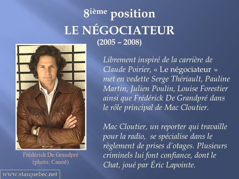 8 ième position LE NÉGOCIATEUR (2005 – 2008) Librement inspiré de la carrière de Claude Poirier, « Le négociateur » met en vedette Serge Thériault, Pa