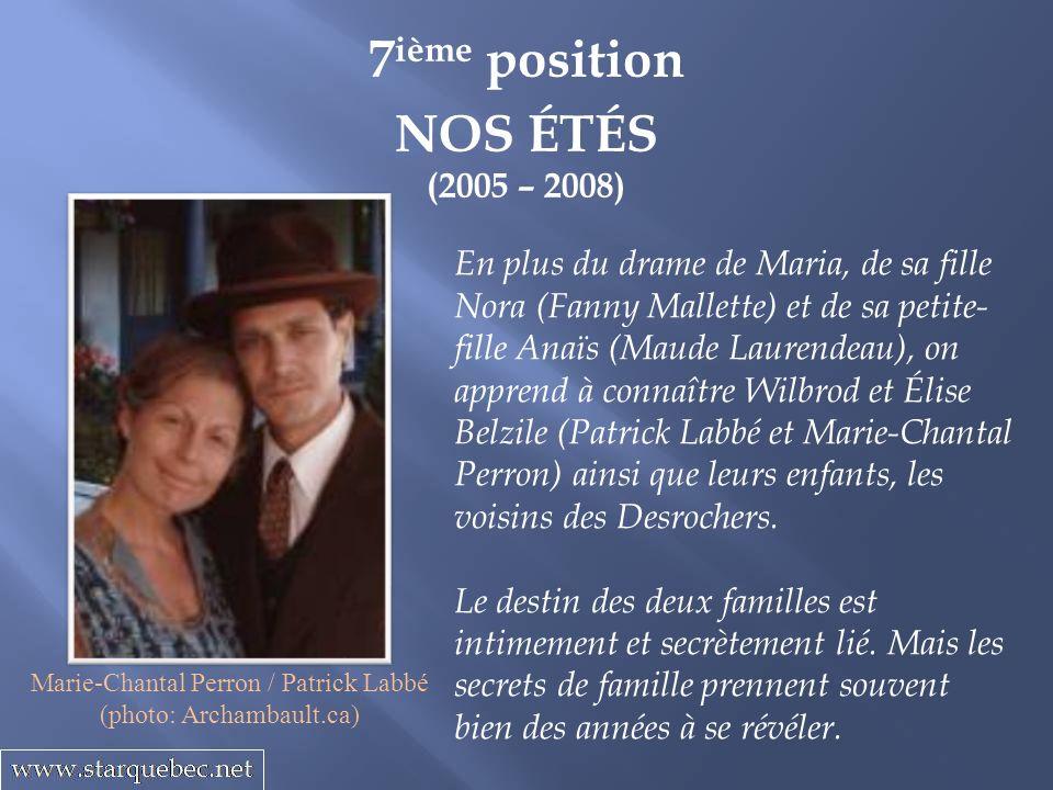7 ième position NOS ÉTÉS (2005 – 2008) En plus du drame de Maria, de sa fille Nora (Fanny Mallette) et de sa petite- fille Anaïs (Maude Laurendeau), o