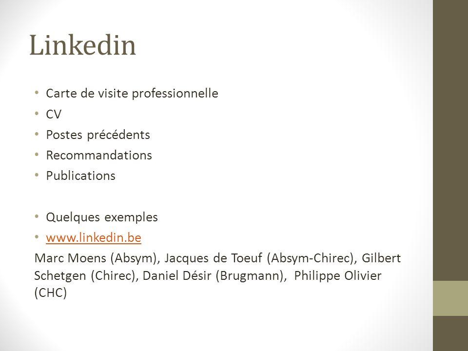 Linkedin Carte de visite professionnelle CV Postes précédents Recommandations Publications Quelques exemples www.linkedin.be Marc Moens (Absym), Jacqu