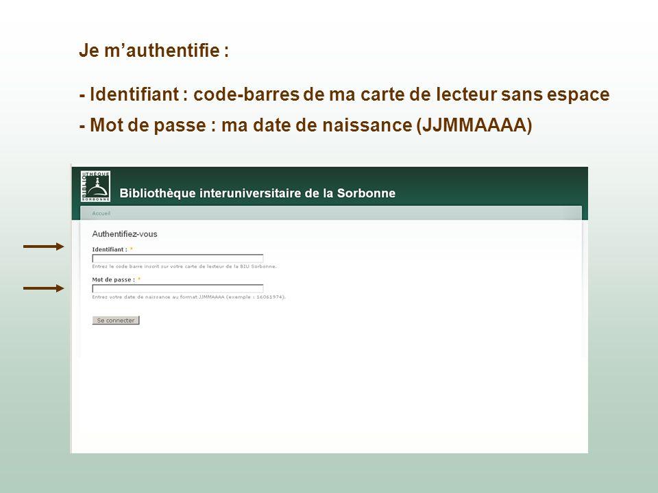 Je mauthentifie : - Identifiant : code-barres de ma carte de lecteur sans espace - Mot de passe : ma date de naissance (JJMMAAAA)