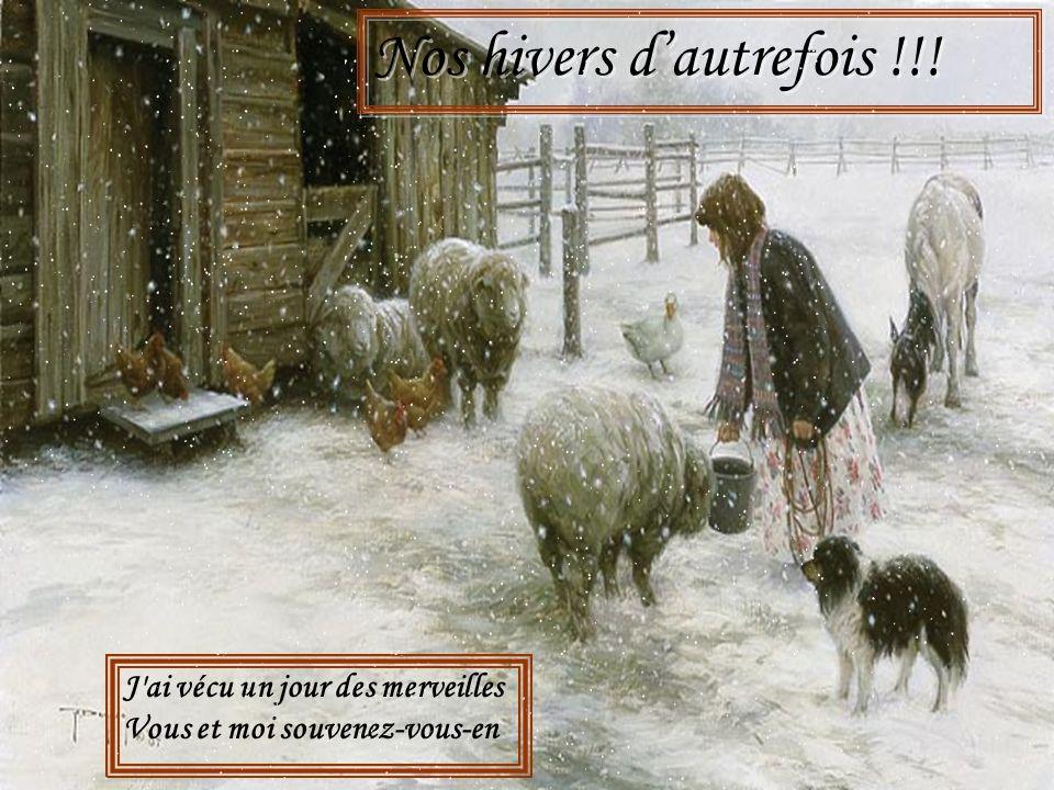 J ai vécu un jour des merveilles Vous et moi souvenez-vous-en Nos hivers dautrefois !!.