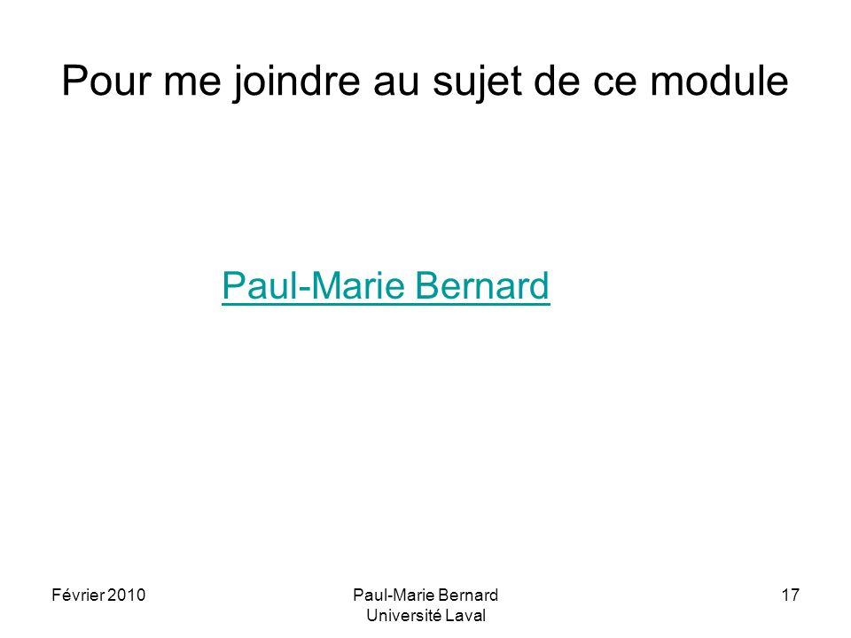 Février 2010Paul-Marie Bernard Université Laval 17 Pour me joindre au sujet de ce module Paul-Marie Bernard